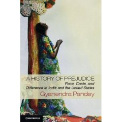 Cover of A History of Prejudice: Race, Caste, and Difference in India and the United States, by Gyanendra Pandey (photo credit: Amazon)