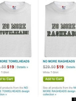 """No More Towelheads,"" ""No More Ragheads"" T-shirts sold on Cafe Press last year. The shirts were pulled after public protest. (source: Huffington Post)"